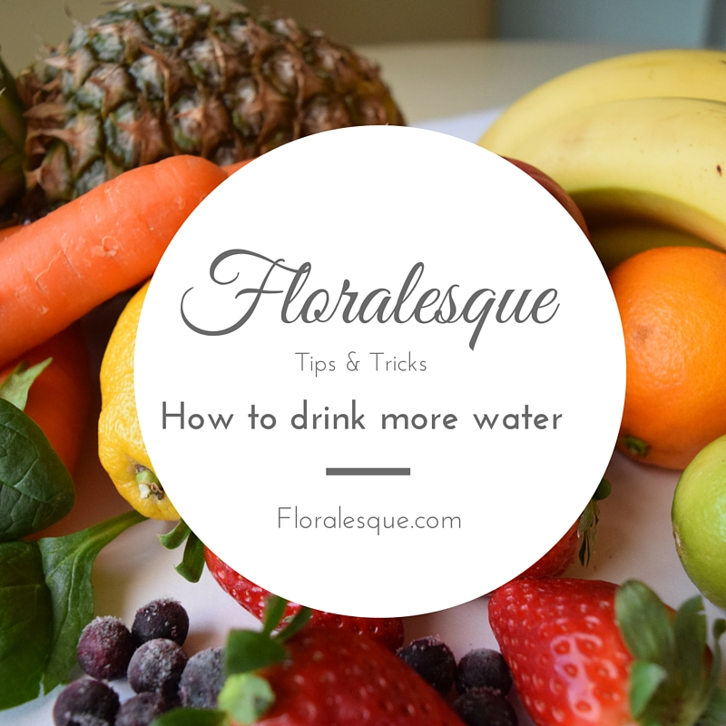 Floralesque HOW TO DRINK MORE WATER