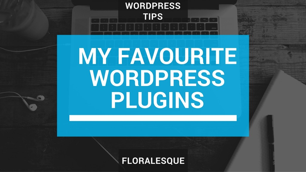 My Favourite WordPress Plugins FLORALESQUE