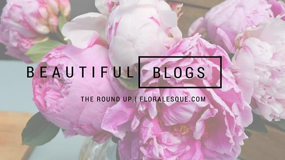Beautiful Blogs Round Up Floralesque